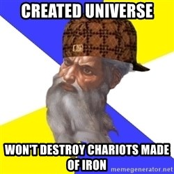 Scumbag God - created universe won't destroy chariots made of iron