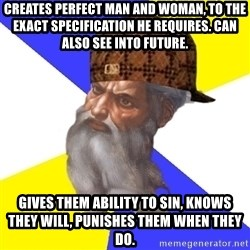 Scumbag God - creates perfect man and woman, to the exact specification he requires. can also see into future. gives them ability to sin, knows they will, punishes them when they do.