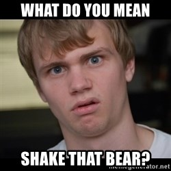 Conspiracy Manke - What do you mean shake that bear?
