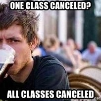 The Lazy College Senior - One Class canceled? all classes canceled