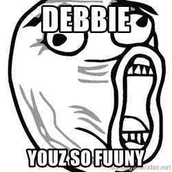 Lol Guy - Debbie youz so fuuny