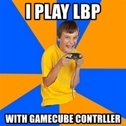 Annoying Gamer Kid - I Play LBP With Gamecube contrller