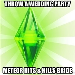Sims - throw a wedding party METEOR hits & kills bride