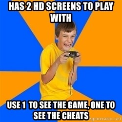 Annoying Gamer Kid - has 2 hd screens to play with use 1  to see the game, one to see the cheats