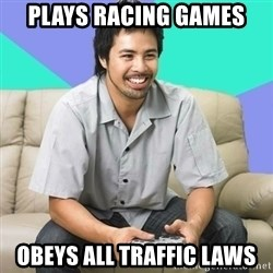 Nice Gamer Gary - Plays racing games obeys all traffic laws