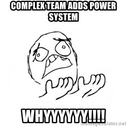 WHY SUFFERING GUY 2 - COMPlex team adds power system whyyyyyy!!!!