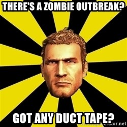 Chuck Greene - There's a zombie outbreak? Got any duct tape?
