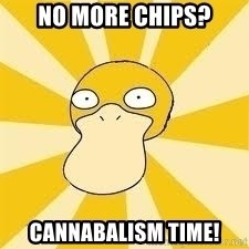 Conspiracy Psyduck - NO MORE CHIPS? CANNABALISM TIME!