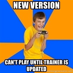 Annoying Gamer Kid - new version Can't play until trainer is updated