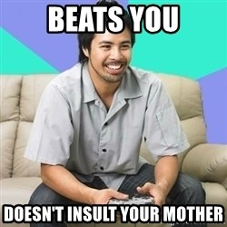 Nice Gamer Gary - beats you doesn't insult your mother