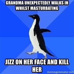 Socially Awkward Penguin - grandma UNEXPECTEDLY walks in whilst masturbating jizz on her face and kill her