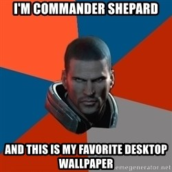Shepard Says - I'm Commander shepard and this is my favorite desktop wallpaper