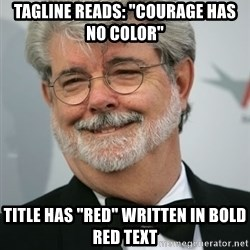 "George Lucas - Tagline reads: ""courage has no color"" Title has ""red"" written in Bold red text"