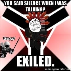 Butthurt Vaktus - YOU SAID SILENCE WHEN I WAS TALKING? EXILED.