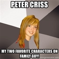 Musically Oblivious 8th Grader - Peter criss my two favorite characters on family guy!