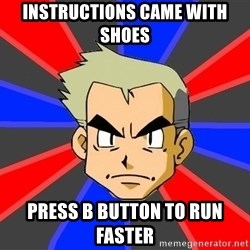 Professor Oak - instructions came with shoes press B button to run faster