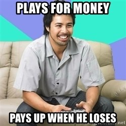 Nice Gamer Gary - plays for money pays up when he loses