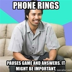 Nice Gamer Gary - phone rings pauses game and answers. it might be important.