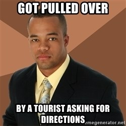 Successful Black Man - got pulled over by a tourist asking for directions