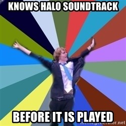 Stoner Joe - knows halo soundtrack before it is played