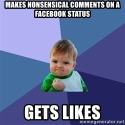 Success Kid - makes nonsensical comments on a facebook status gets likes