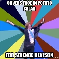 Stoner Joe - covers face in potato salad for science revison