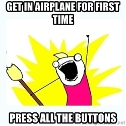All the things - get in airplane for first time press all the buttons