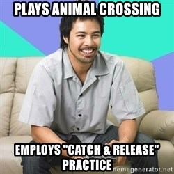"Nice Gamer Gary - Plays animal crossing employs ""catch & release"" practice"