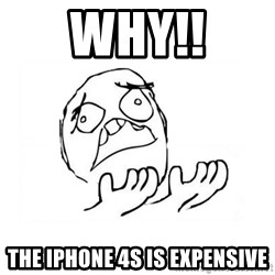 WHY SUFFERING GUY 2 - Why!! the iphone 4s is expensive