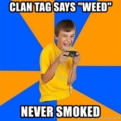 "Annoying Gamer Kid - Clan tag says ""weed"" never smoked"