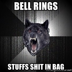 Insanity Wolf - bell rings stuffs shit in bag