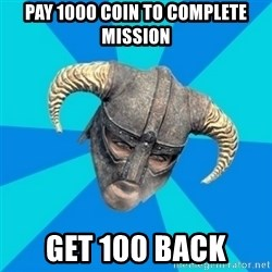 skyrim stan - pay 1000 coin to COMPLETE mission get 100 back