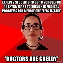 Liberal Douche Garofalo - EXPECTS students TO GO TO SCHOOL FOR 16 EXTRA YEARS TO SOLVE HER MEDICAL PROBLEMS FOR A PRICE SHE FEELS IS 'FAIR' 'doctors are greedy'