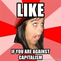 Comunist Stupid Facebook Girl - Like if you are against capitalism