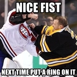 Hockey goalie - nice fist next time put a ring on it