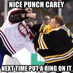 Hockey goalie - nice punch carey next time put a ring on it