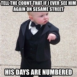 gangster baby - tell the count that if I ever see him again on sesame street his days are numbered