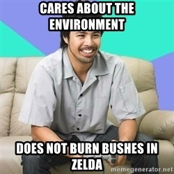 Nice Gamer Gary - cares about the environment DOES NOT BURN BUSHES IN ZELDA