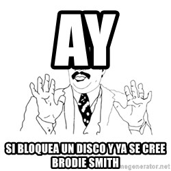 we got a badass over here - ay  si bloquea un disco y ya se cree  brodie smith