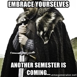 Sean Bean Game Of Thrones - EMBRACE YOURSELVES ANOTHER SEMESTER IS COMING...
