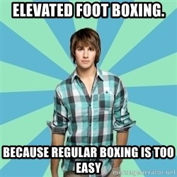 Vain James - elevated foot boxing. because regular boxing is too easy
