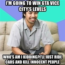 Nice Gamer Gary - i'm going to win gta vice city's levels who's am i kidding?i'll just ride cars and kill INNOCENT people