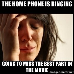 First World Problems - the home phone is ringing going to miss the best part in the movie