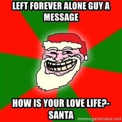 Santa Claus Troll Face - left forever alone guy a message how is your love life?-santa