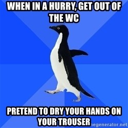 Socially Awkward Penguin - When in a hurry, Get out of the WC Pretend to dry your hands on your trouser
