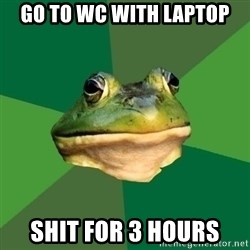 Foul Bachelor Frog - go to wc with laptop shit for 3 hours