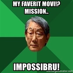 High Expectations Asian Father - my faverit movi!? mission.. impossibru!