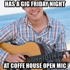 Guitar douchebag - Has a gig Friday Night At Coffe house Open Mic