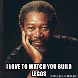 Morgan Freeman - I LOVE TO WATCH YOU BUILD LEGOS