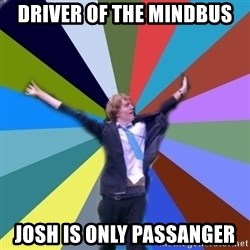 Stoner Joe - driver of the MINDBUS Josh is only passanger